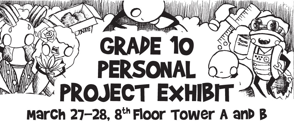 GRADE 10 PERSONAL PROJECT EXHIBIT