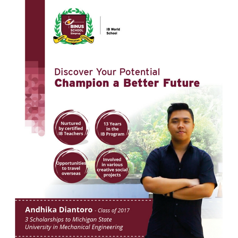 Andhika Diantoro ( Class of 2017 BINUS SCHOOL Simprug ). 3 Scholarships to Michigan State